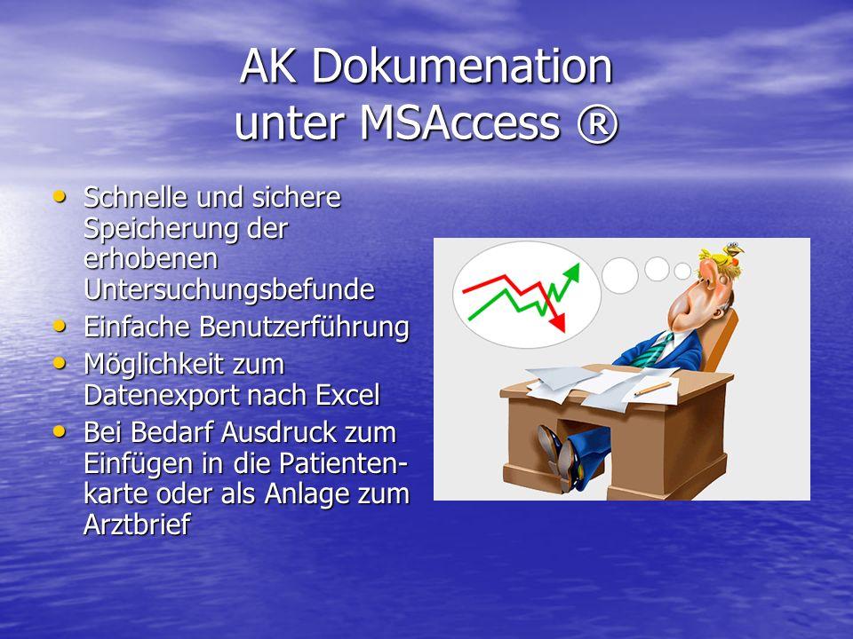AK Dokumenation unter MSAccess ® Schnelle und sichere Speicherung der erhobenen Untersuchungsbefunde Schnelle und sichere Speicherung der erhobenen Un