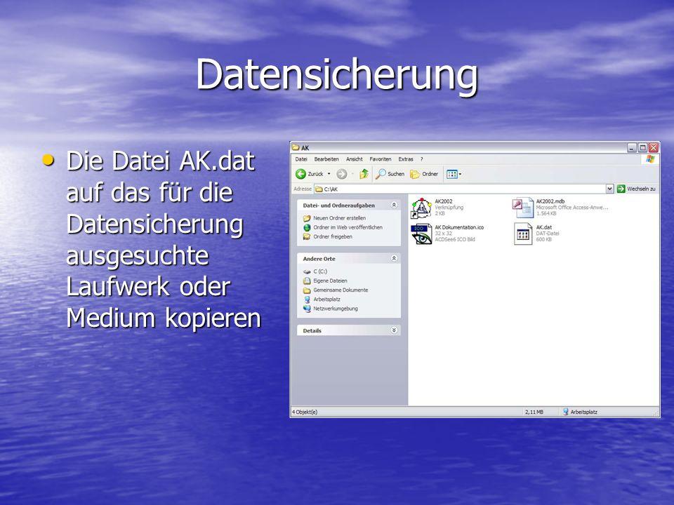 Datensicherung Die Datei AK.dat auf das für die Datensicherung ausgesuchte Laufwerk oder Medium kopieren Die Datei AK.dat auf das für die Datensicheru