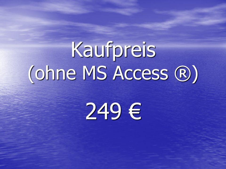 Kaufpreis (ohne MS Access ®) 249 249