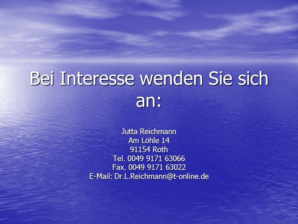 Bei Interesse wenden Sie sich an: Jutta Reichmann Am Löhle 14 91154 Roth Tel. 0049 9171 63066 Fax. 0049 9171 63022 E-Mail: Dr.L.Reichmann@t-online.de