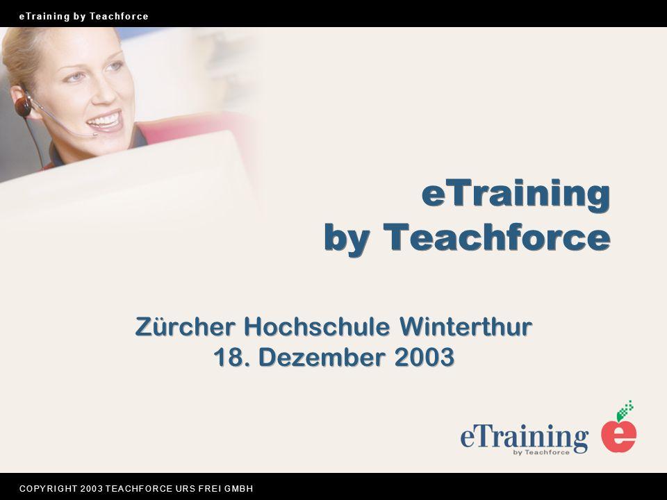 C O P Y R I G H T 2 0 0 3 T E A C H F O R C E U R S F R E I G M B H e T r a i n i n g b y T e a c h f o r c e Zürcher Hochschule Winterthur 18.