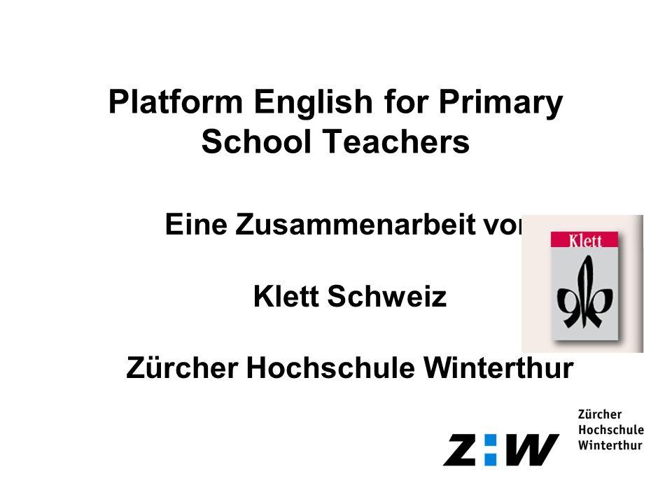Platform English for Primary School Teachers Eine Zusammenarbeit von Klett Schweiz Zürcher Hochschule Winterthur