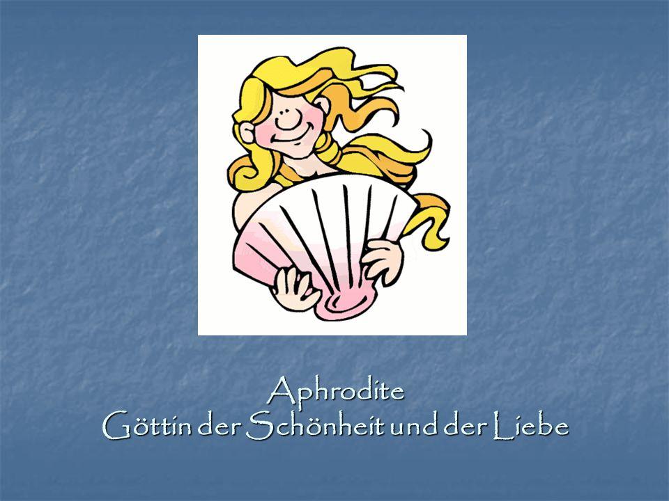 Aphrodite Göttin der Schönheit und der Liebe