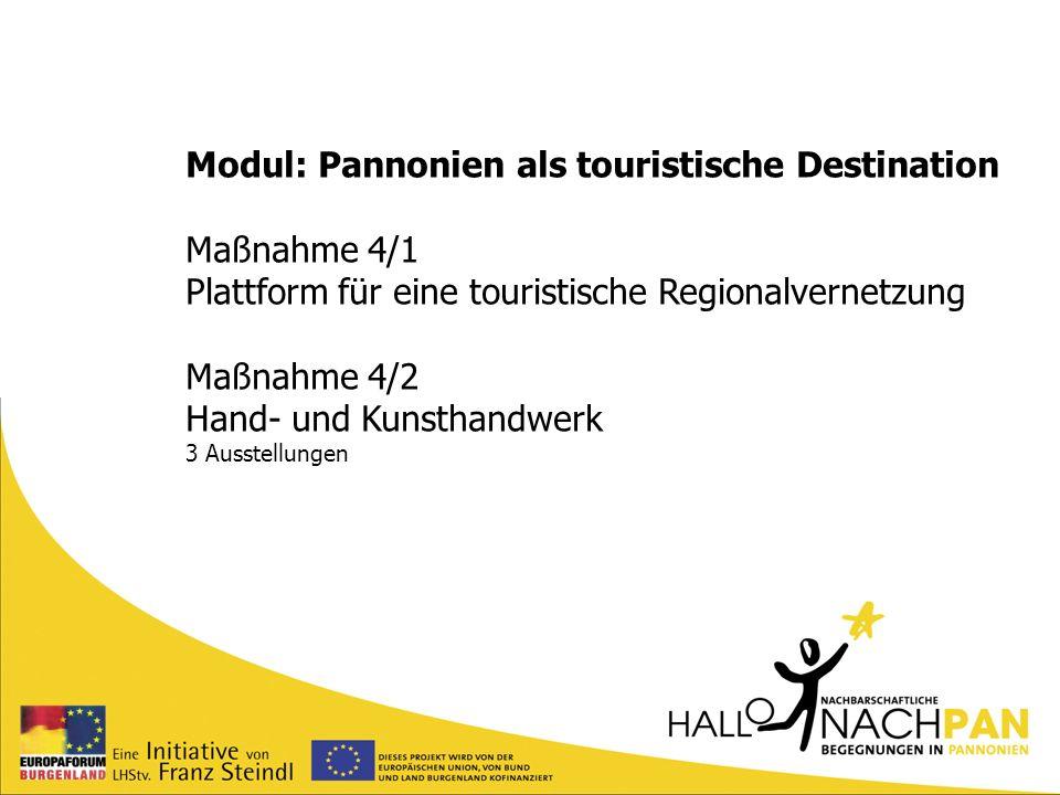 Modul: Pannonien als touristische Destination Maßnahme 4/1 Plattform für eine touristische Regionalvernetzung Maßnahme 4/2 Hand- und Kunsthandwerk 3 A
