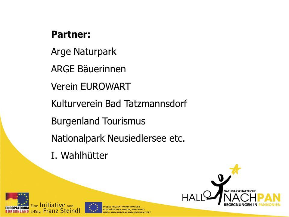 Partner: Arge Naturpark ARGE Bäuerinnen Verein EUROWART Kulturverein Bad Tatzmannsdorf Burgenland Tourismus Nationalpark Neusiedlersee etc. I. Wahlhüt