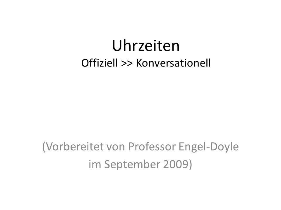 Uhrzeiten Offiziell >> Konversationell (Vorbereitet von Professor Engel-Doyle im September 2009)