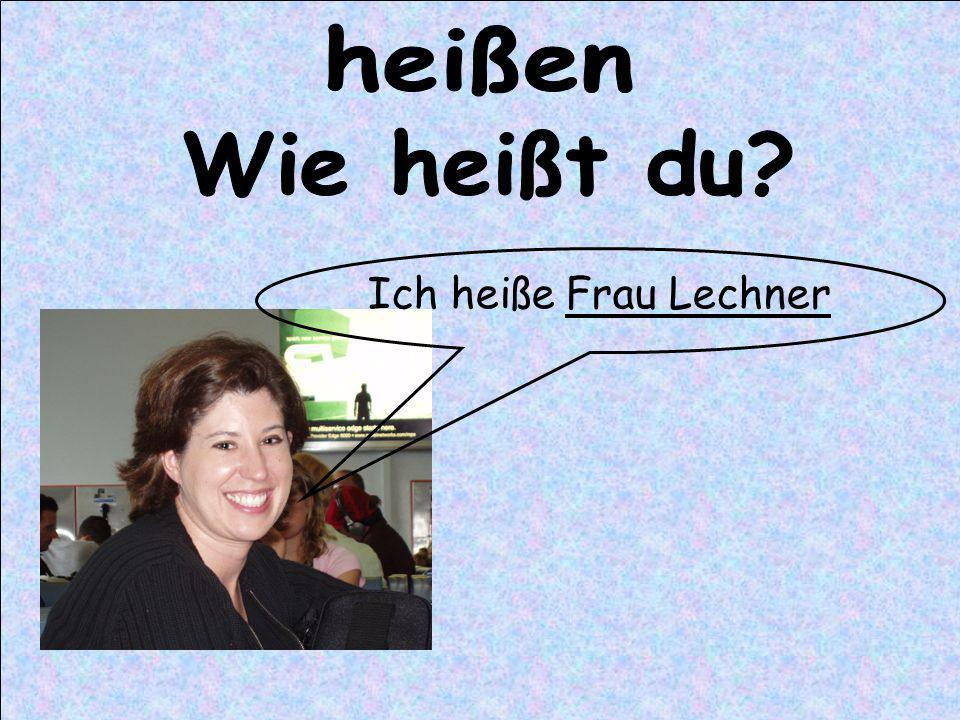 Ich heiße Frau Lechner