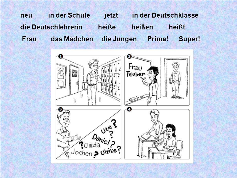 neu in der Schule jetzt in der Deutschklasse die Deutschlehrerin heiße heißen heißt Frau das Mädchen die Jungen Prima.