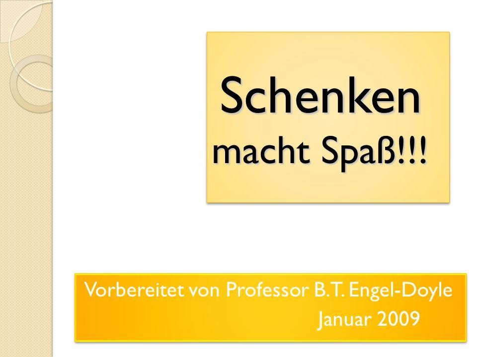 Schenken macht Spaß!!.Schenken macht Spaß!!. Vorbereitet von Professor B.T.