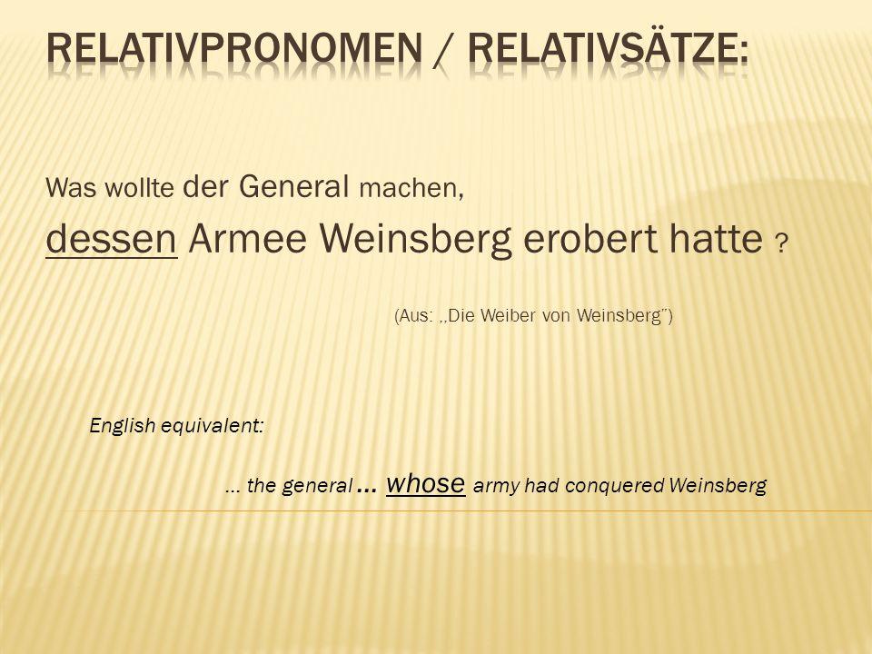 Was wollte der General machen, dessen Armee Weinsberg erobert hatte ? (Aus:,,Die Weiber von Weinsberg) English equivalent: … the general … whose army