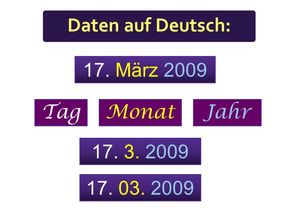 15. 4. 2008 Das ist der 15. (= fünfzehnte) April 2008. Das ist der 15. (= fünfzehnte) 4. (vierte) 2008.