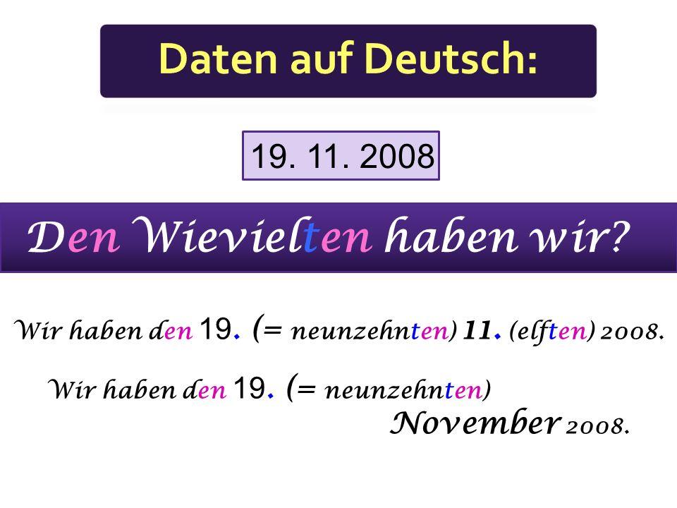 16. 3. 1991 Das ist der 16. (= sechzehnte) März 1991. Das ist der 16. (= sechzehnte) 3. (dritte) 1991.