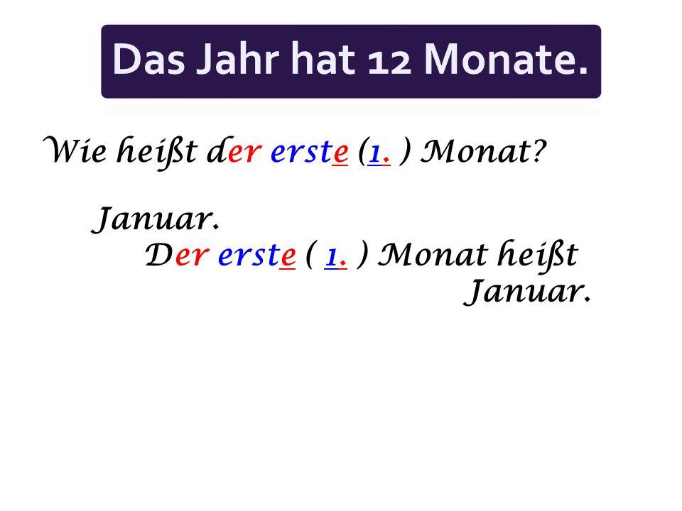 Wie heißt der erste (1. ) Monat? Januar. Der erste ( 1. ) Monat heißt Januar.