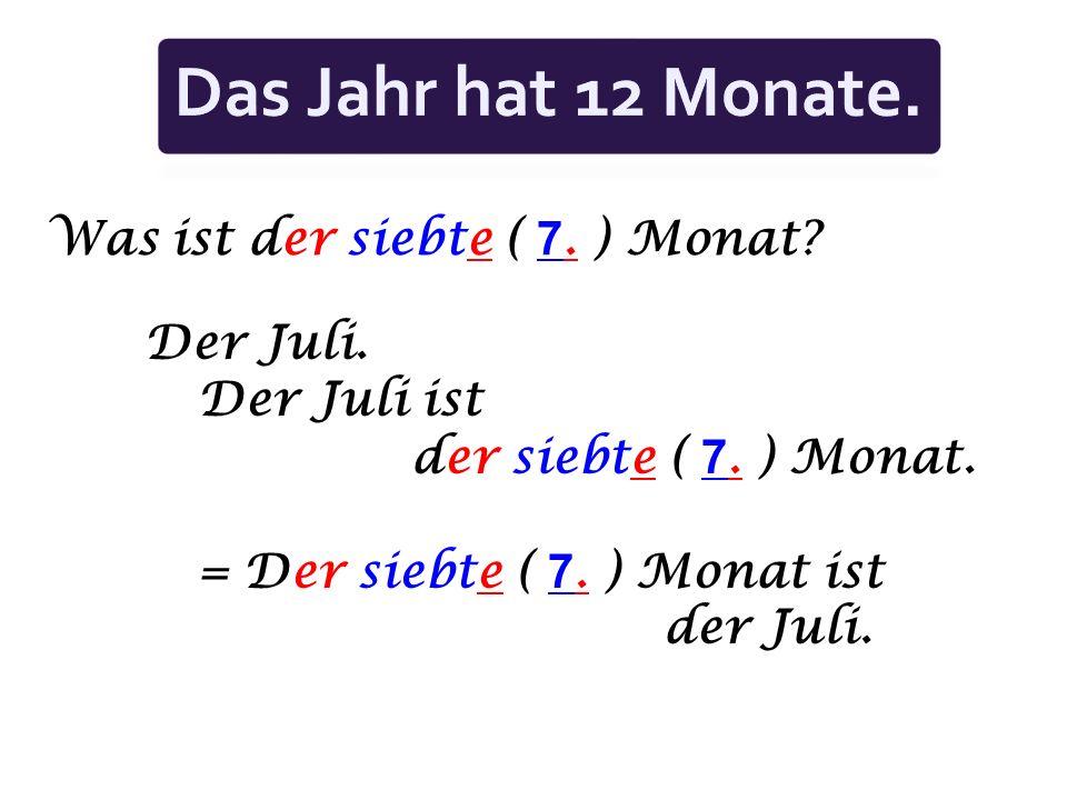Was ist der siebte ( 7.) Monat. Der Juli. Der Juli ist der siebte ( 7.