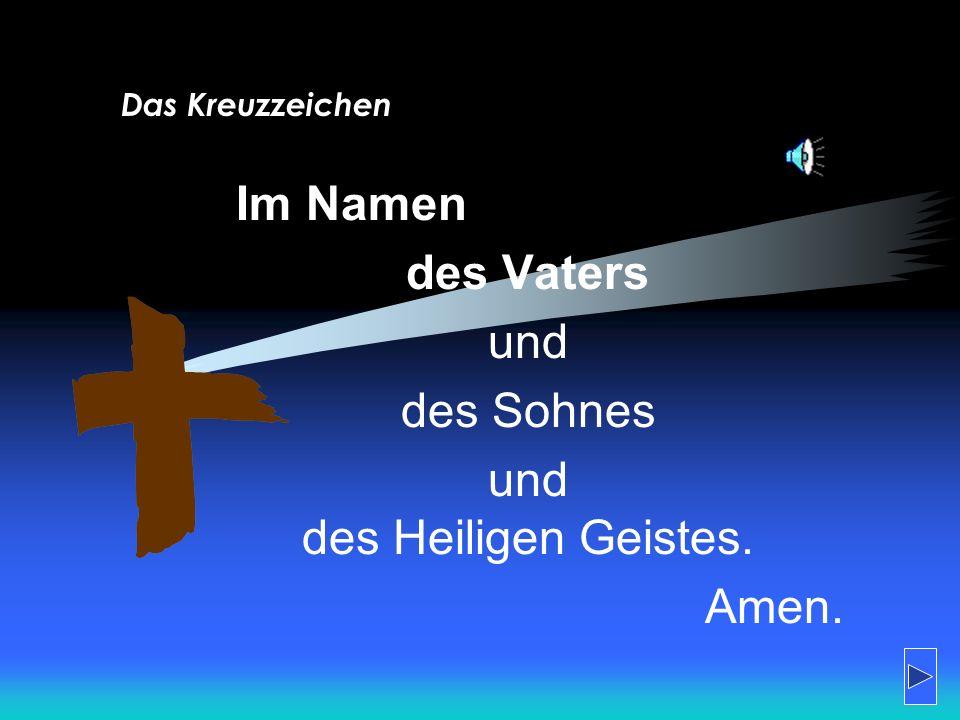 Das Kreuzzeichen Im Namen des Vaters und des Sohnes und des Heiligen Geistes. Amen.