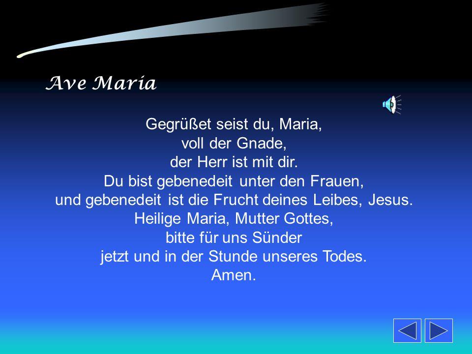 Ave Maria Gegrüßet seist du, Maria, voll der Gnade, der Herr ist mit dir.