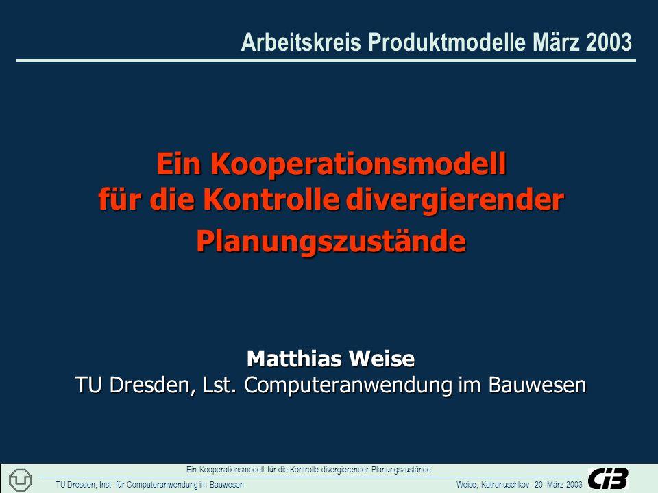 Arbeitskreis Produktmodelle März 2003 TU Dresden, Inst.