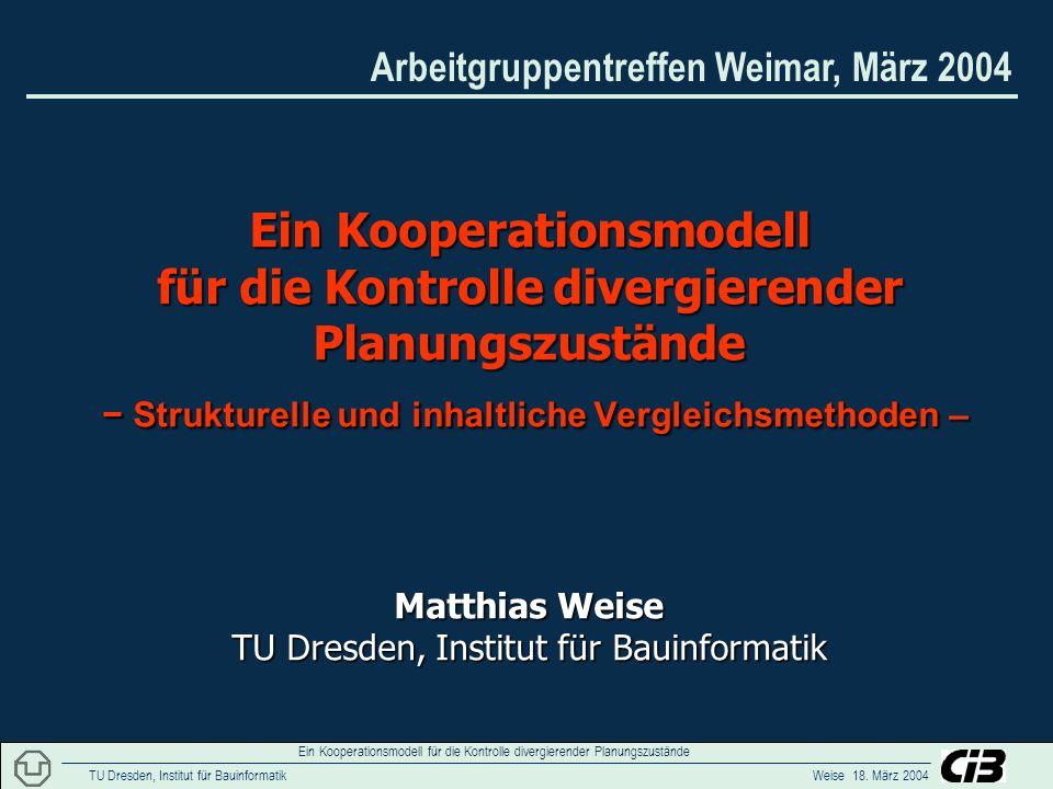 Arbeitgruppentreffen Weimar, März 2004 TU Dresden, Institut für Bauinformatik Weise 18.