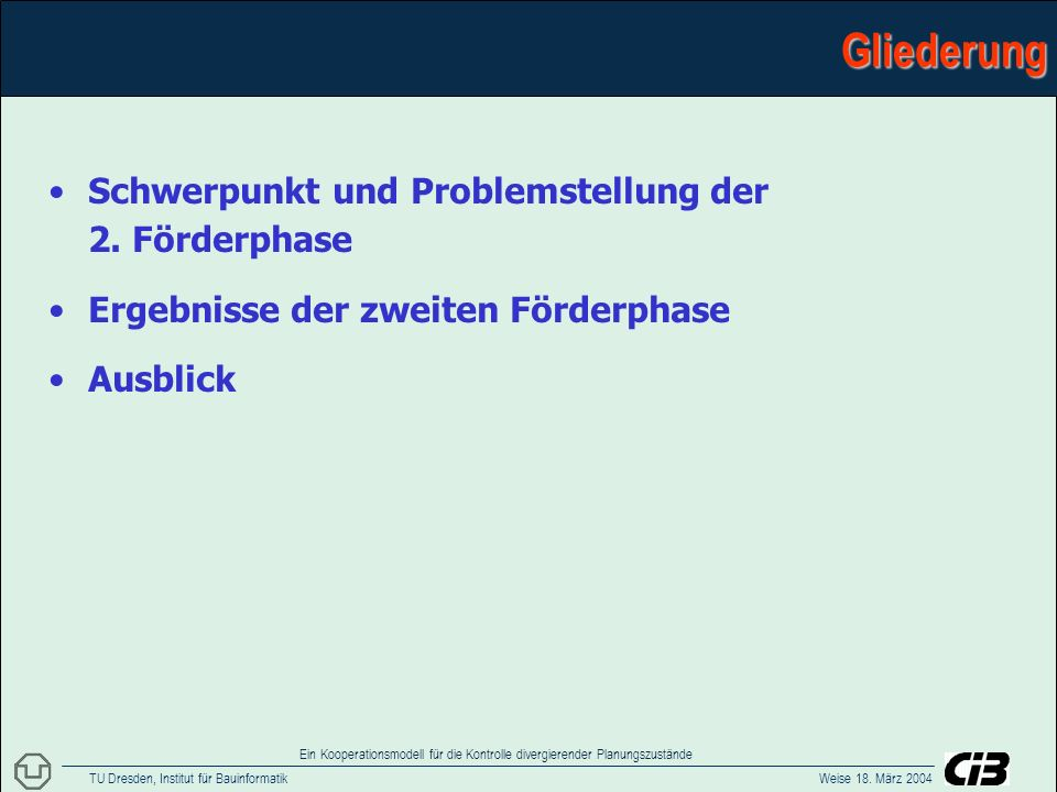 TU Dresden, Institut für Bauinformatik Weise 18. März 2004 Ein Kooperationsmodell für die Kontrolle divergierender PlanungszuständeGliederung Schwerpu