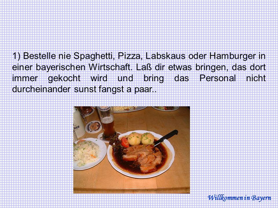 2) Mach dich lieber nicht über unsere Vornamen lustig (Xaver, Sepp, Schorsch, Marei, Zenzi, etc.).
