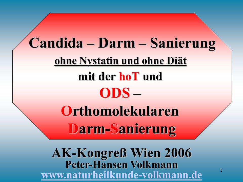 1 Candida – Darm – Sanierung ohne Nystatin und ohne Diät mit der hoT und ODS – Orthomolekularen Darm-Sanierung AK-Kongreß Wien 2006 Peter-Hansen Volkm