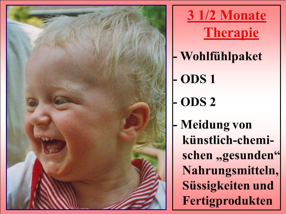 16 3 1/2 Monate Therapie - Wohlfühlpaket - ODS 1 - ODS 2 - Meidung von künstlich-chemi- schen gesunden Nahrungsmitteln, Süssigkeiten und Fertigprodukten