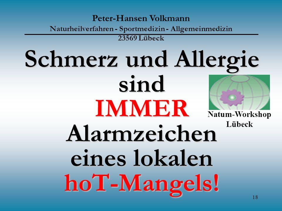 18 Schmerz und Allergie sind IMMER Alarmzeichen eines lokalen hoT-Mangels! Peter-Hansen Volkmann Naturheilverfahren - Sportmedizin - Allgemeinmedizin