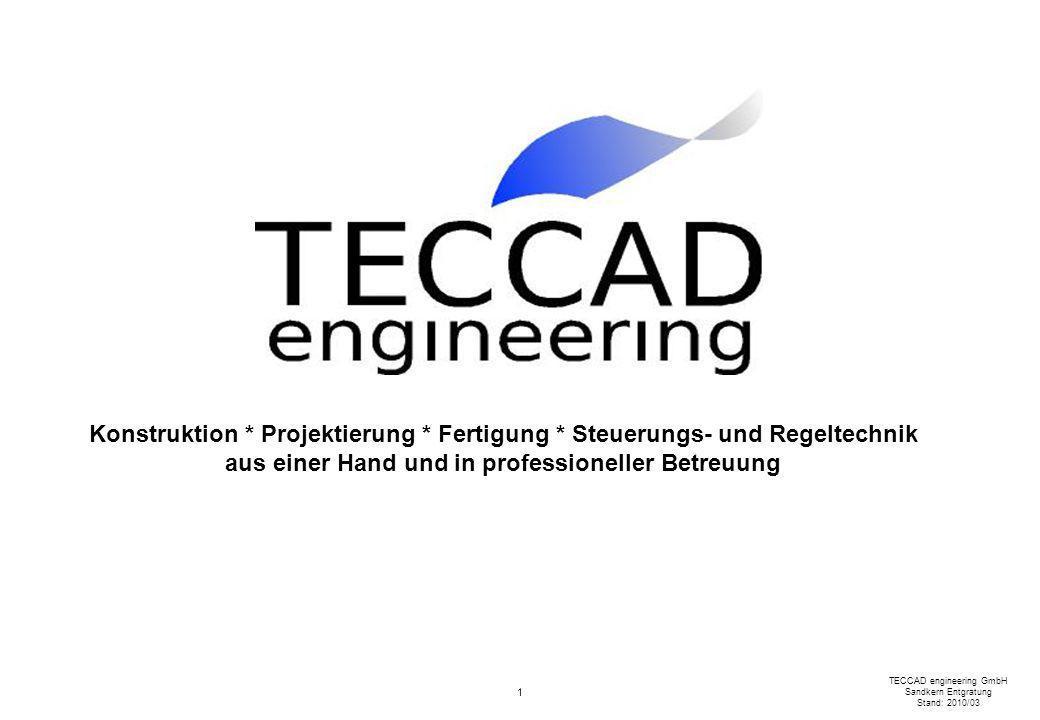 1 TECCAD engineering GmbH Sandkern Entgratung Stand: 2010/03 Konstruktion * Projektierung * Fertigung * Steuerungs- und Regeltechnik aus einer Hand un