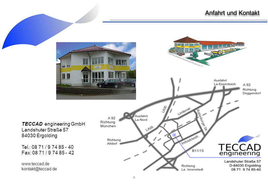 7 TECCAD engineering GmbH Landshuter Straße 57 84030 Ergolding Tel.: 08 71 / 9 74 85 - 40 Fax: 08 71 / 9 74 85 - 42 www.teccad.de kontakt@teccad.de