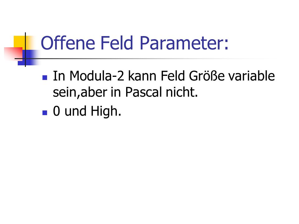 Offene Feld Parameter: In Modula-2 kann Feld Größe variable sein,aber in Pascal nicht. 0 und High.
