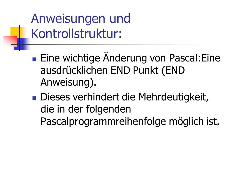 Anweisungen und Kontrollstruktur: Eine wichtige Änderung von Pascal:Eine ausdrücklichen END Punkt (END Anweisung). ِِ Dieses verhindert die Mehrdeutig