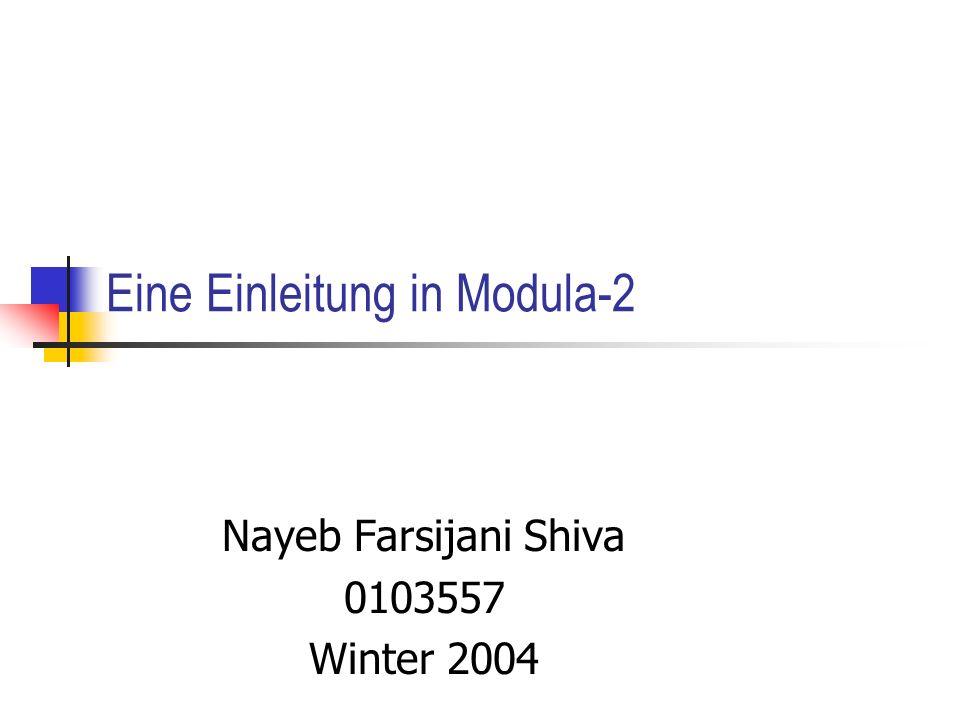 Eine Einleitung in Modula-2 Nayeb Farsijani Shiva 0103557 Winter 2004