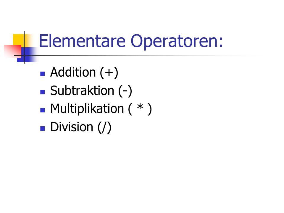Elementare Operatoren: Addition (+) Subtraktion (-) Multiplikation ( * ) Division (/)