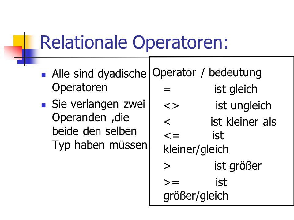 Relationale Operatoren: Alle sind dyadische Operatoren Sie verlangen zwei Operanden,die beide den selben Typ haben müssen. Operator / bedeutung = ist