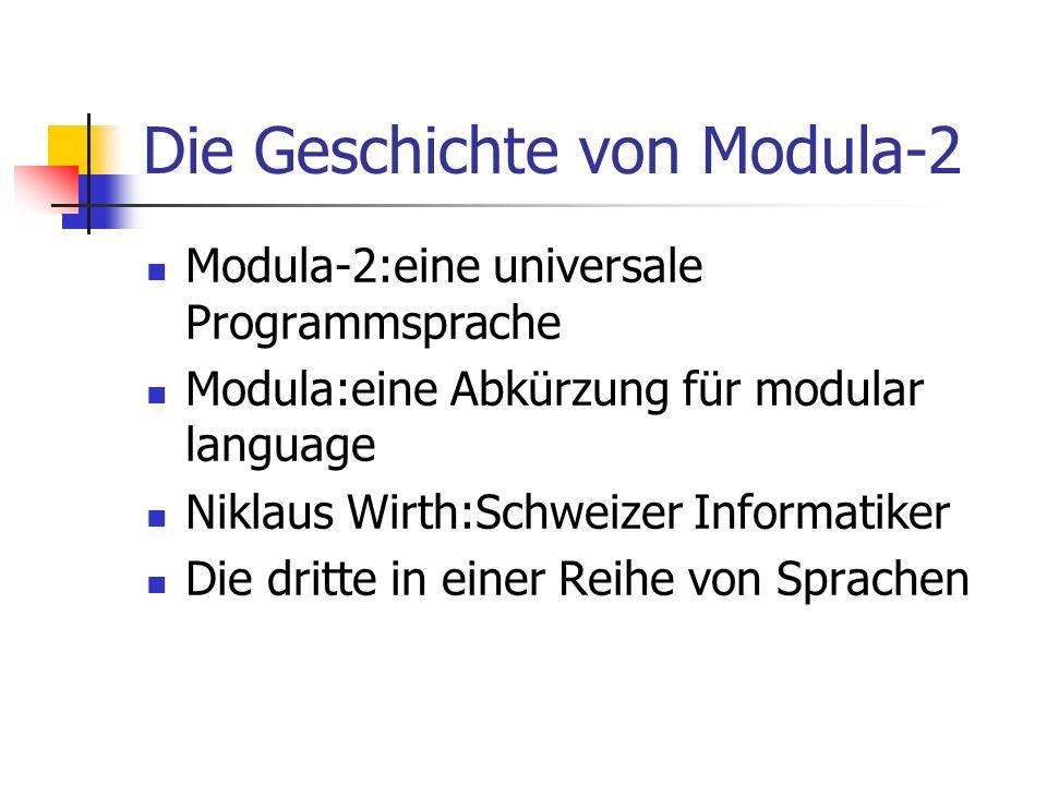 Die Geschichte von Modula-2 Modula-2:eine universale Programmsprache Modula:eine Abkürzung für modular language Niklaus Wirth:Schweizer Informatiker D