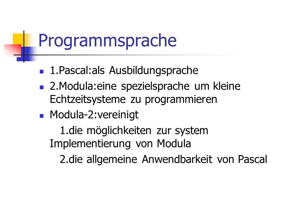 Programmsprache 1.Pascal:als Ausbildungsprache 2.Modula:eine spezielsprache um kleine Echtzeitsysteme zu programmieren Modula-2:vereinigt 1.die möglic