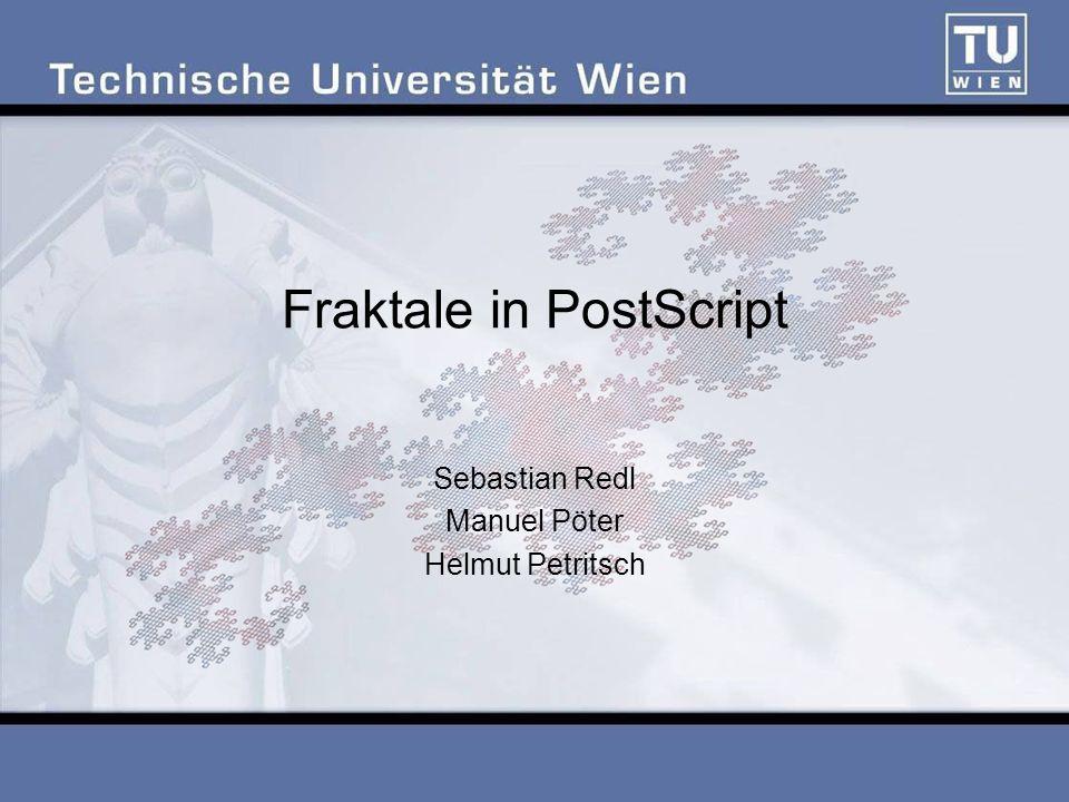 Fraktale in PostScript Sebastian Redl Manuel Pöter Helmut Petritsch