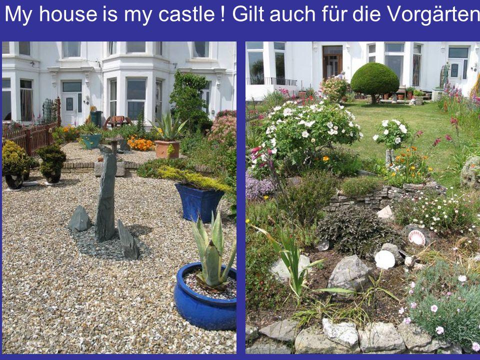 My house is my castle ! Gilt auch für die Vorgärten