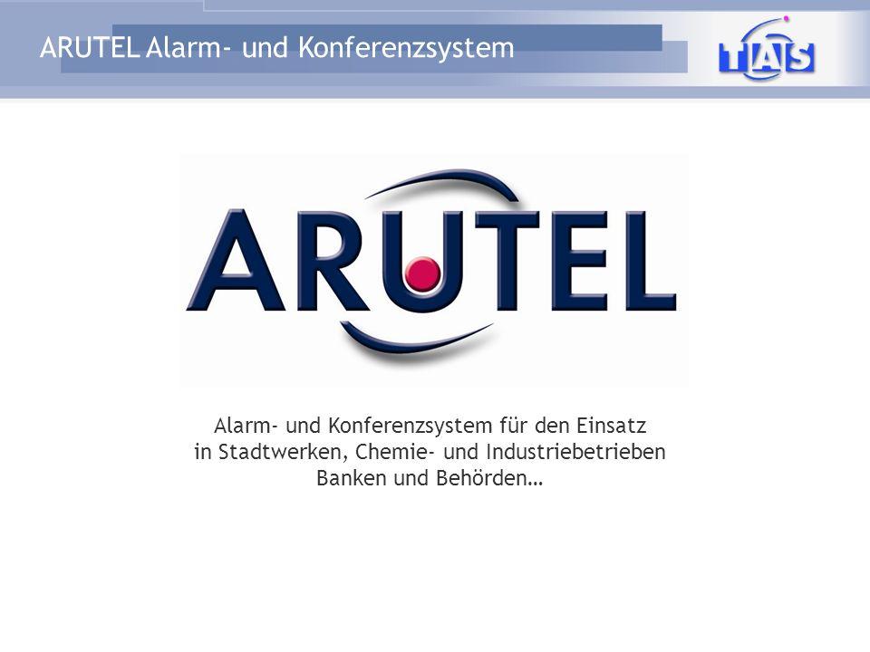 ARUTEL Alarm- und Konferenzsystem PSTN Integration ARUTEL an jegliche Telefonanlage LAN / Ethernet S 2M / S 0 (Q-Sig, DSS1, u.a..) Einfach Erweiterbar auf 60 / 90 / 120 Kanäle 8 ISDN Sprachkanäle 4 x S 0 30 ISDN Sprachkanäle 1 x S 2M Amtsanschluss Tk-Anlage VoIP (SIP) 30 SIP Sprachkanäle 1 x VoIP