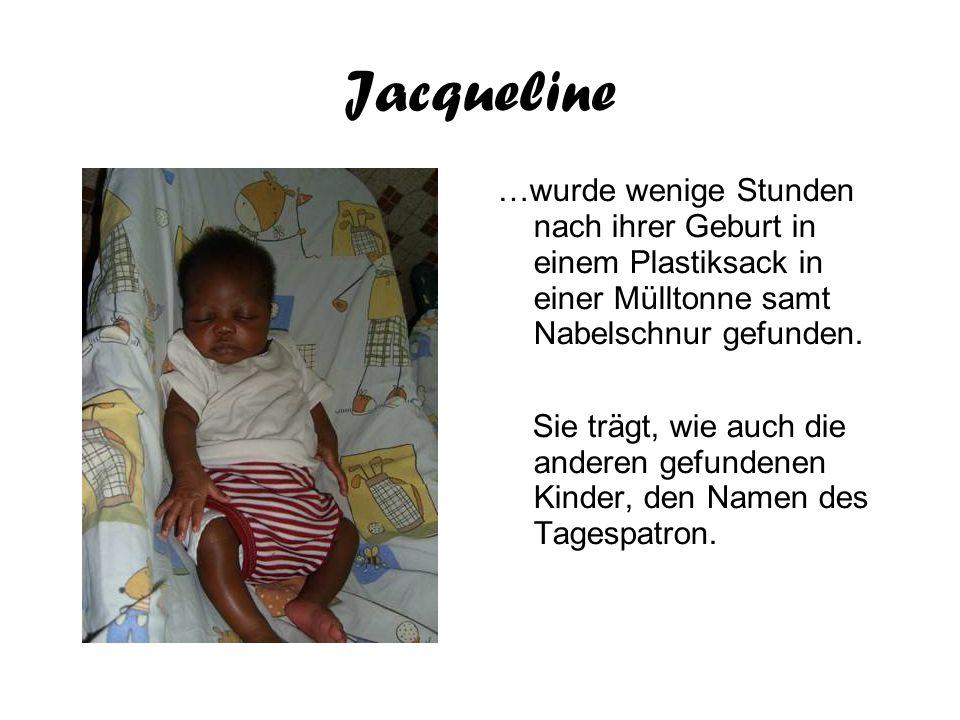 Jacqueline …wurde wenige Stunden nach ihrer Geburt in einem Plastiksack in einer Mülltonne samt Nabelschnur gefunden. Sie trägt, wie auch die anderen