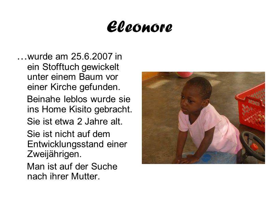 Eleonore … wurde am 25.6.2007 in ein Stofftuch gewickelt unter einem Baum vor einer Kirche gefunden. Beinahe leblos wurde sie ins Home Kisito gebracht
