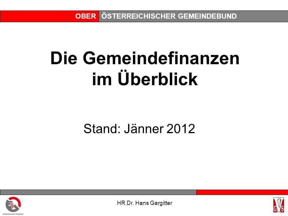 OBERÖSTERREICHISCHER GEMEINDEBUND HR Dr. Hans Gargitter Die Gemeindefinanzen im Überblick Stand: Jänner 2012