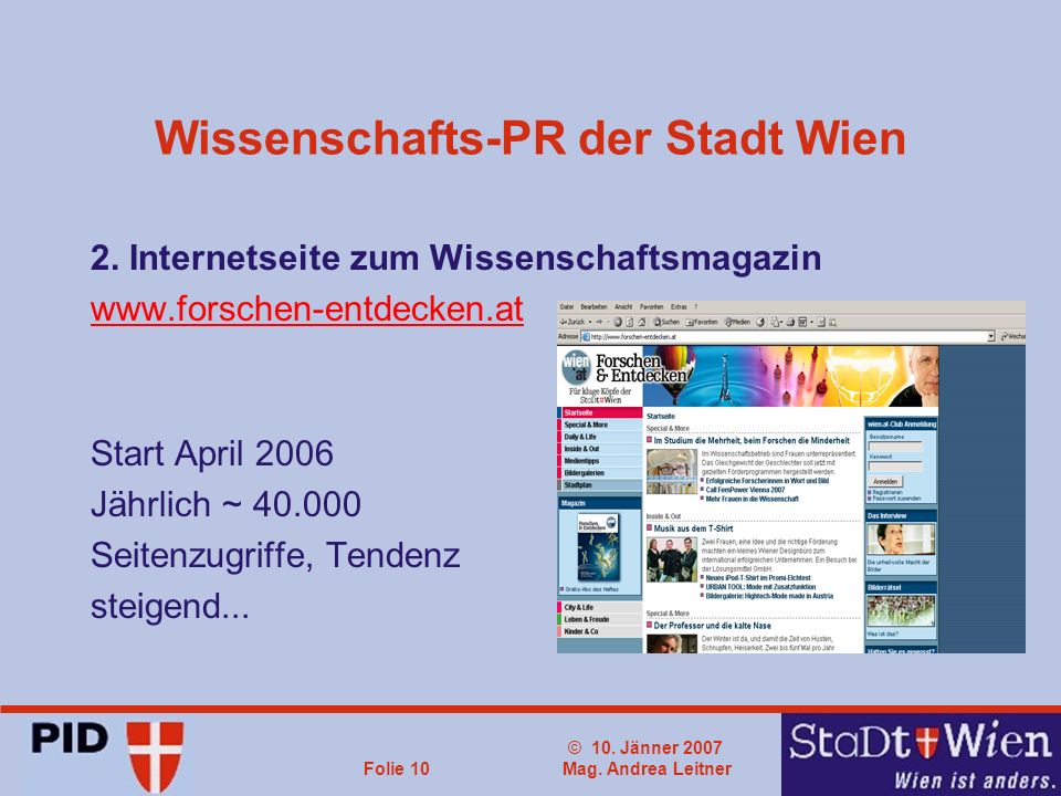 © 10. Jänner 2007 Mag. Andrea LeitnerFolie 10 Wissenschafts-PR der Stadt Wien 2. Internetseite zum Wissenschaftsmagazin www.forschen-entdecken.at Star