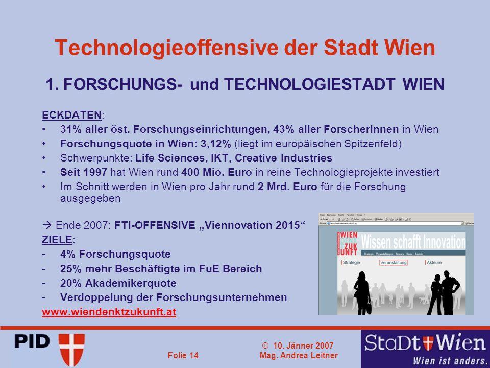 © 10. Jänner 2007 Mag. Andrea LeitnerFolie 14 Technologieoffensive der Stadt Wien 1.