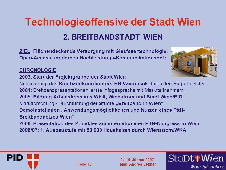 © 10. Jänner 2007 Mag. Andrea LeitnerFolie 15 Technologieoffensive der Stadt Wien 2.