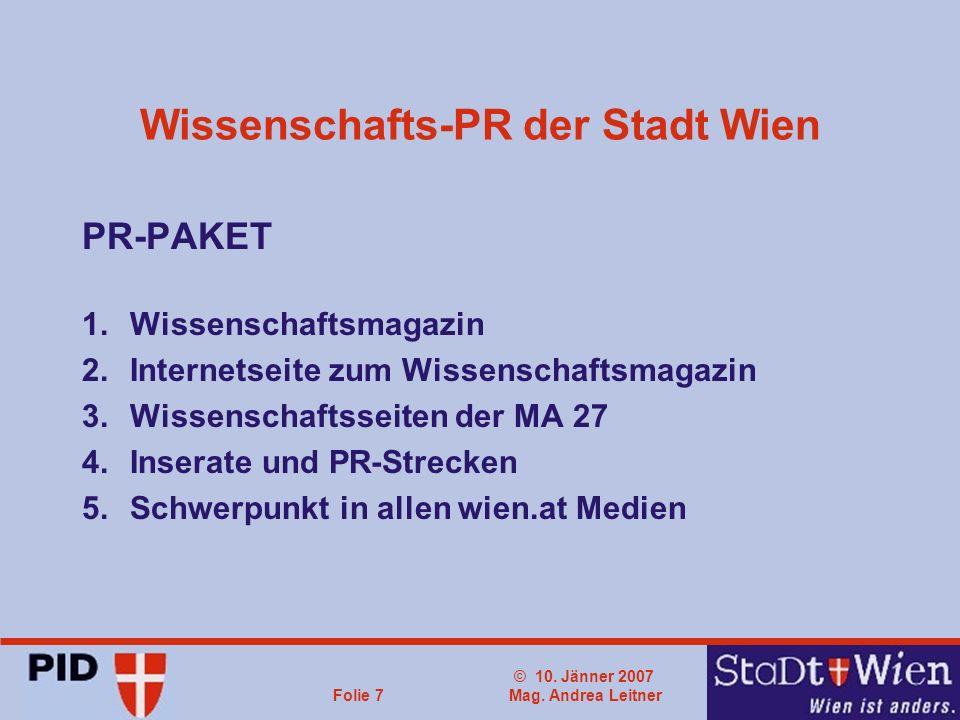 © 10. Jänner 2007 Mag. Andrea LeitnerFolie 7 Wissenschafts-PR der Stadt Wien PR-PAKET 1.Wissenschaftsmagazin 2.Internetseite zum Wissenschaftsmagazin