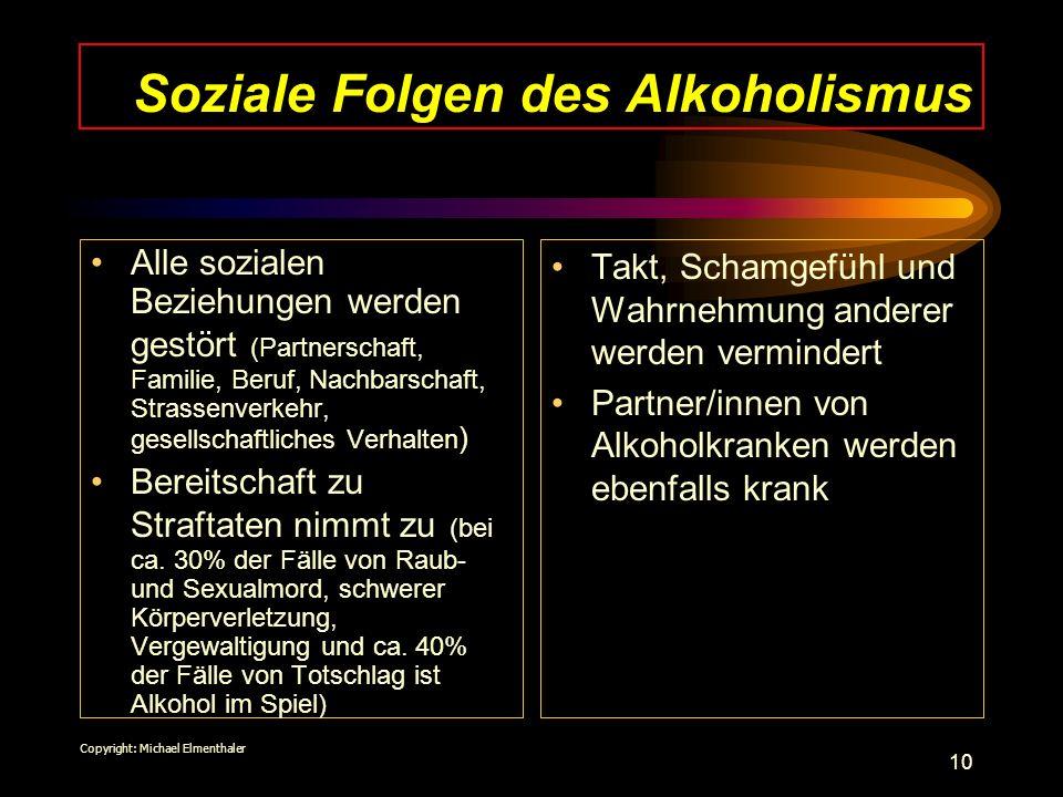 10 Soziale Folgen des Alkoholismus Alle sozialen Beziehungen werden gestört (Partnerschaft, Familie, Beruf, Nachbarschaft, Strassenverkehr, gesellscha