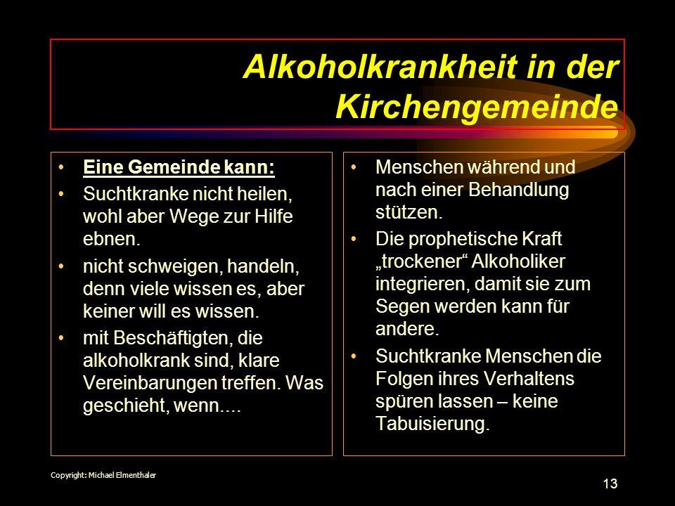 13 Alkoholkrankheit in der Kirchengemeinde Eine Gemeinde kann: Suchtkranke nicht heilen, wohl aber Wege zur Hilfe ebnen. nicht schweigen, handeln, den