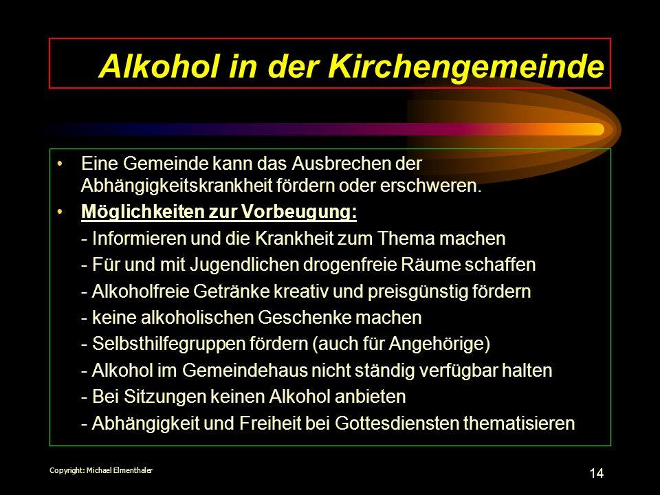 14 Alkohol in der Kirchengemeinde Eine Gemeinde kann das Ausbrechen der Abhängigkeitskrankheit fördern oder erschweren. Möglichkeiten zur Vorbeugung: