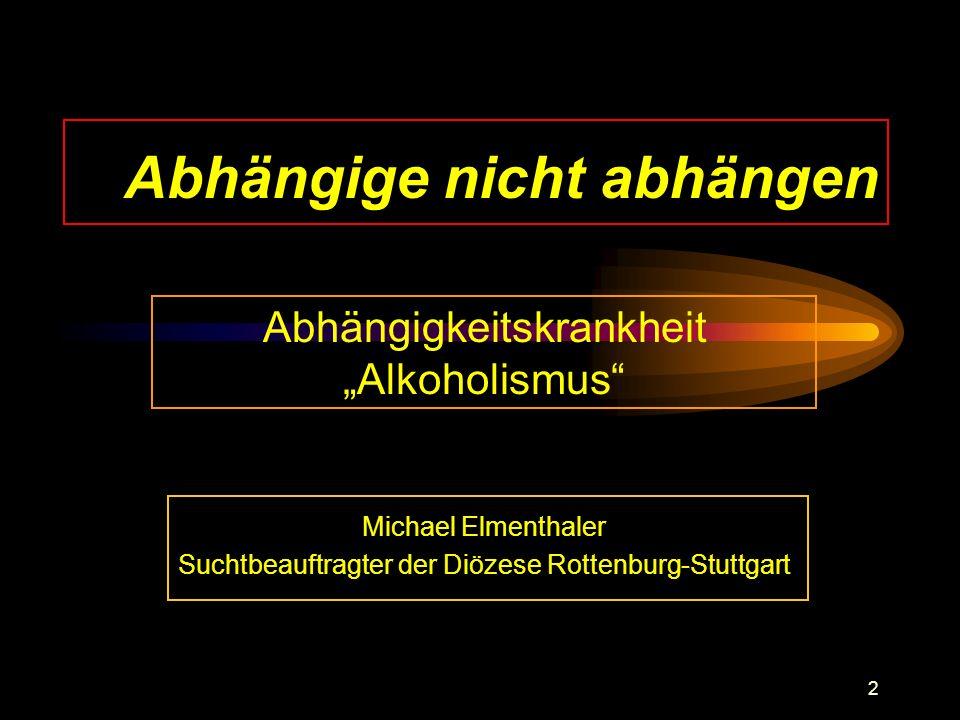 2 Abhängige nicht abhängen Abhängigkeitskrankheit Alkoholismus Michael Elmenthaler Suchtbeauftragter der Diözese Rottenburg-Stuttgart